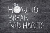 How To Break Bad Habits Phrase Written On Chalkboard With Vintage Precise Stopwatch poster