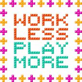 Work Less Play More Message Written In Pixel Blocks