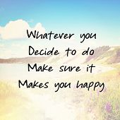 Inspirational Typographic Quote - What ever you decide to do make sure it makes you happy
