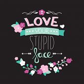 I love your stupid face fun hand lettering valentine's day postcard cover design background in vecto