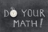 picture of math  - do your math exclamation handwritten on chalkboard with vintage precise stopwatch used instead of O - JPG