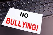 No Bullying Writing Text Made In The Office Close-up On Laptop Computer Keyboard. Business Concept F poster