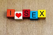 I Love Sex - Sign for Romance and Relationships