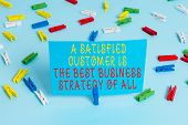 Handwriting Text A Satisfied Customer Is The Be. Concept Meaning A Satisfied Customer Is The Best Bu poster