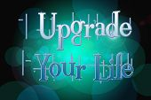 Upgrade Your Life Concept