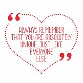 Постер, плакат: Funny Love Quote Always Remember That You Are Absolutely Unique Just Like Everyone Else