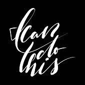 I Can Do This. Hand Lettering Motivation Quote For Your Design poster