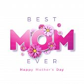Happy Mothers Day Greeting Card Design With Flower And Best Mom Ever Typographic Elements On White B poster