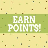 Writing Note Showing Earn Points. Business Photo Showcasing Collecting Scores In Order Qualify To Wi poster