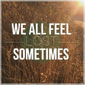 Inspirational Typographic Quote - We all feel lost sometimes