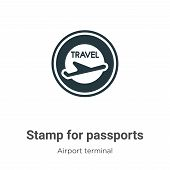 Stamp For Passports Vector Icon On White Background. Flat Vector Stamp For Passports Icon Symbol Sig poster