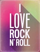 I Love Rock And Roll Typographic Design.