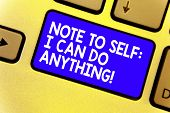 Word Writing Text Note To Self I Can Do Anything. Business Concept For Motivation For Doing Somethin poster