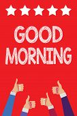 Handwriting Text Writing Good Morning. Concept Meaning A Conventional Expression At Meeting Or Parti poster