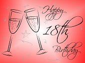 Happy Eighteenth Birthday Indicates Congratulating Party And Congratulation