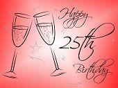Happy Twenty Fifth Represents Birthday Party And Celebrating