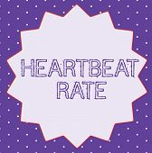 Conceptual Hand Writing Showing Heartbeat Rate. Business Photo Text Measured By Number Of Times The  poster