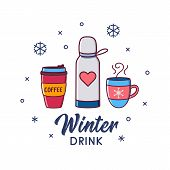 Winter Drink Set With Cup Of Hot Chocolate, Coffee, Thermos. Cute Mug Of  Cocoa, Tea, Latte And Snow poster
