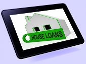 House Loans Home Tablet Means Mortgage Interest And Repay