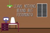 Word Writing Text Leave Nothing Behind But Footprints. Business Concept For Do Not Look Back Always  poster
