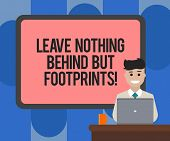 Handwriting Text Writing Leave Nothing Behind But Footprints. Concept Meaning Do Not Look Back Alway poster
