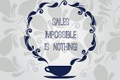 Conceptual Hand Writing Showing Sales Impossible Is Nothing. Business Photo Showcasing Everything Ca poster