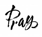 Vector. Hand Lettering Christian Quote Pray. Hand Drawn Motivational Quote. Ink Illustration. Modern poster