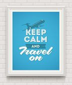 Keep calm and travel on - poster with quote in white frame on a white brick wall - vector illustration