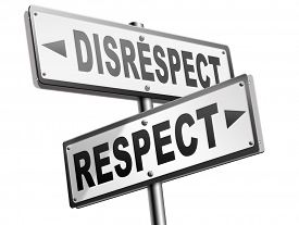 picture of disrespect  - respect disrespect give and earn respectful a different and other opinion or view  - JPG