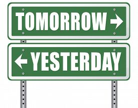 foto of past future  - yesterday tomorrow live in the past or in the bright future time and date road sign  - JPG