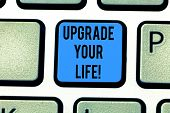 Writing Note Showing Upgrade Your Life. Business Photo Showcasing Improve Your Way Of Living Getting poster