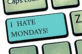 Text Sign Showing I Hate Mondays. Conceptual Photo Not Liking The First Day Of Week Back To Routine  poster