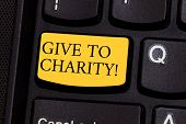 Word Writing Text Give To Charity. Business Concept For Donate Giving Things Not Used Any More To Ne poster