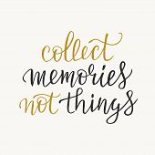 Collect Memories Not Things Typography Phrase, Inspirational Quote, Slogan. Brush Calligraphy. T Shi poster