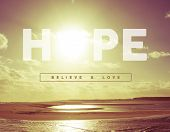 pic of hope  - Hope believe and love motivational inspiring quote concept with vintage soft light sunset landscape background ideal for greeting card and poster design - JPG