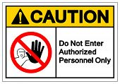 Caution Do Not Enter Authorized Personnel Only Symbol Sign ,vector Illustration, Isolate On White Ba poster