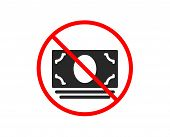 No Or Stop. Cash Money Icon. Banking Currency Sign. Atm Service Symbol. Prohibited Ban Stop Symbol.  poster