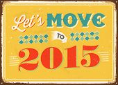 Vintage metal sign - Let's move to 2015 - Vector EPS 10.