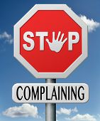 stock photo of moaning  - stop complaining dont complain no negativity accept fate destiny responsibility facts and consequences accepting position - JPG