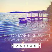Inspirational Typographic Quote - the distance between dreams and realty is called action poster