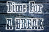 Time For A Break Concept