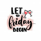 Let The Friday Begin. Funny Quote Print For Apparel Design And Posters With Hand Drawn Illustration  poster