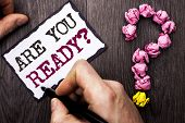Conceptual Hand Writing Showing Are You Ready Question. Business Photo Text Be Prepared Motivated Wa poster