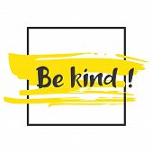 Be Kind. Hand Drawn Lettering Phrase. Brush Strokes Background With Dry Rough Edges And Geometric Fr poster