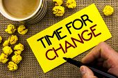 Text Sign Showing Time For Change. Conceptual Photo Changing Moment Evolution New Beginnings Chance  poster
