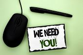 Text Sign Showing We Need You Motivational Call. Conceptual Photo Company Wants To Recruit Employee  poster