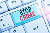 Word Writing Text Stop Crime. Business Concept For The Effort Or Attempt To Reduce And Deter Crime A poster