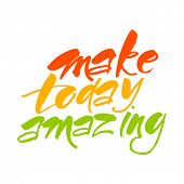 Make today amazing. Inspirational quote. Hand draw lettering. Vector calligraphy illustration.  poster