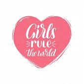 Hand Lettering Girls Rule The World. Vector Calligraphic Illustration Of Feminist Movement. Heart Sh poster
