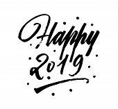 Happy 2019 Brush Pen Lettering. New Year. Modern Calligraphy. Black On White. Vector Ink Eps 10. Han poster